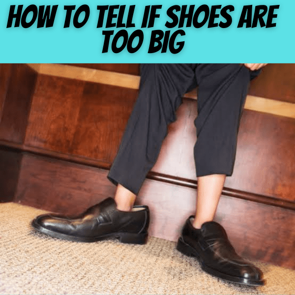 How to Tell If Shoes Are Too Big