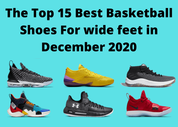 The Top 15 Best Basketball Shoes For wide feet in December 2020
