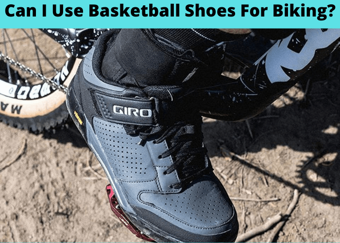 Can I Use Basketball Shoes For Biking?