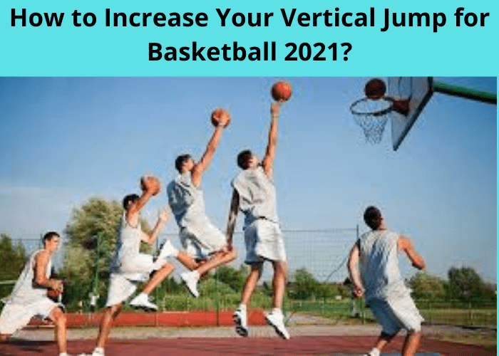 How to Increase Your Vertical Jump for Basketball 2021?