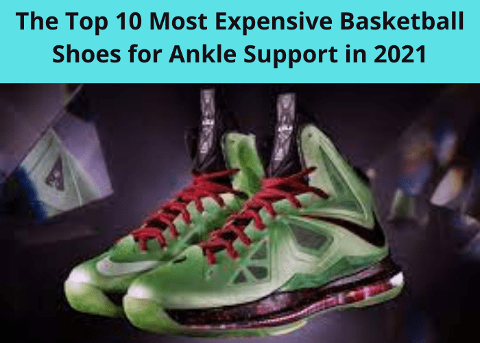 The Top 10 Most Expensive Basketball Shoes for Ankle Support in 2021