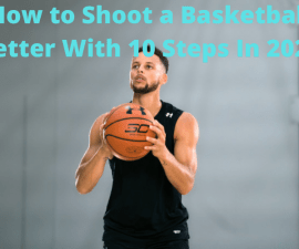 How to Shoot a Basketball Better With 10 Steps In 2021